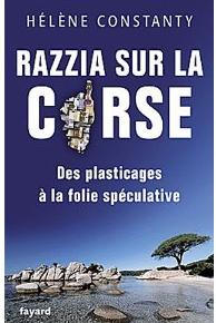 A lire :  Razzia sur la Corse: Des plasticages à la folie spéculative d'Hélène Constanty